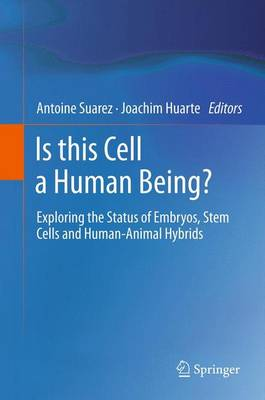 Is this Cell a Human Being?: Exploring the Status of Embryos, Stem Cells and Human-Animal Hybrids (Paperback)