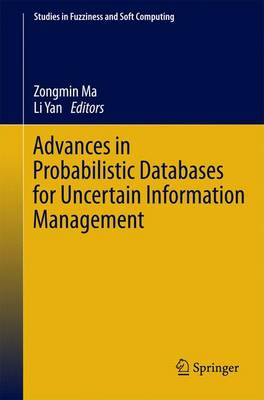 Advances in Probabilistic Databases for Uncertain Information Management - Studies in Fuzziness and Soft Computing 304 (Paperback)