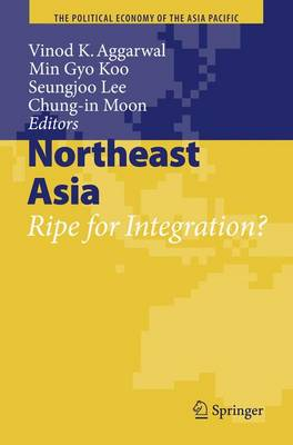 Northeast Asia: Ripe for Integration? - The Political Economy of the Asia Pacific (Paperback)