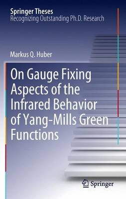 On Gauge Fixing Aspects of the Infrared Behavior of Yang-Mills Green Functions - Springer Theses (Paperback)