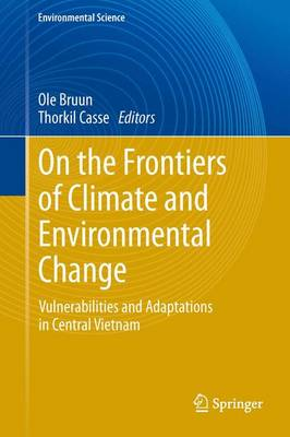 On the Frontiers of Climate and Environmental Change: Vulnerabilities and Adaptations in Central Vietnam - Environmental Science and Engineering (Paperback)