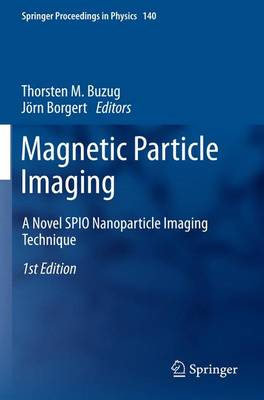 Magnetic Particle Imaging: A Novel SPIO Nanoparticle Imaging Technique - Springer Proceedings in Physics 140 (Paperback)