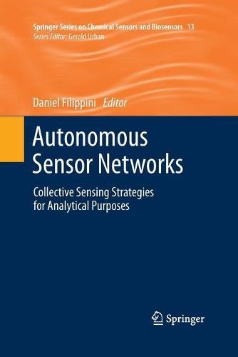 Autonomous Sensor Networks: Collective Sensing Strategies for Analytical Purposes - Springer Series on Chemical Sensors and Biosensors 13 (Paperback)