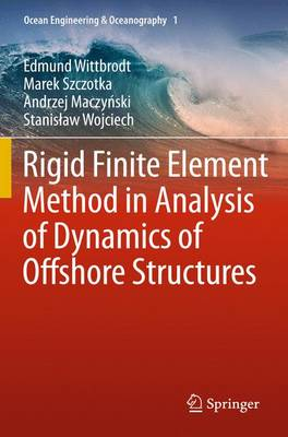 Rigid Finite Element Method in Analysis of Dynamics of Offshore Structures - Ocean Engineering & Oceanography 1 (Paperback)