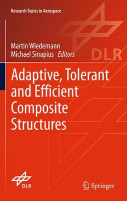 Adaptive, tolerant and efficient composite structures - Research Topics in Aerospace (Paperback)