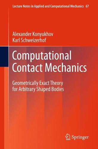 Computational Contact Mechanics: Geometrically Exact Theory for Arbitrary Shaped Bodies - Lecture Notes in Applied and Computational Mechanics 67 (Paperback)