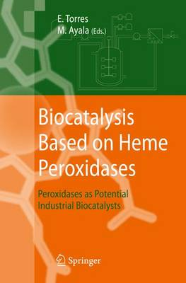 Biocatalysis Based on Heme Peroxidases: Peroxidases as Potential Industrial Biocatalysts (Paperback)