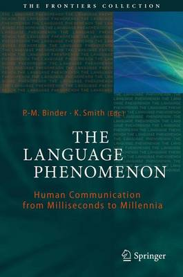 The Language Phenomenon: Human Communication from Milliseconds to Millennia - The Frontiers Collection (Paperback)