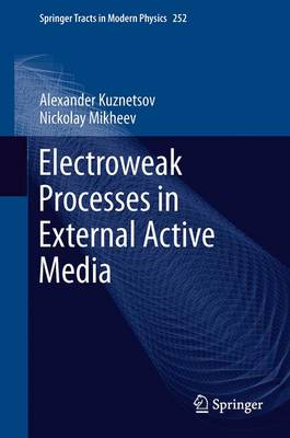 Electroweak Processes in External Active Media - Springer Tracts in Modern Physics 252 (Paperback)