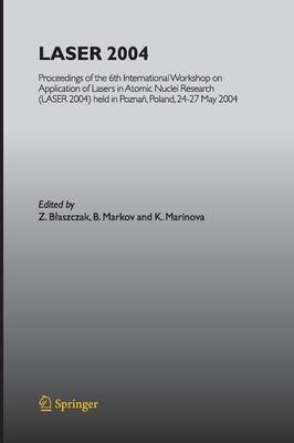 LASER 2004: Proceedings of the 6th International Workshop on Application of Lasers in Atomic Nuclei Research (LASER 2004) held in Poznan, Poland, 24-27 May, 2004 (Paperback)