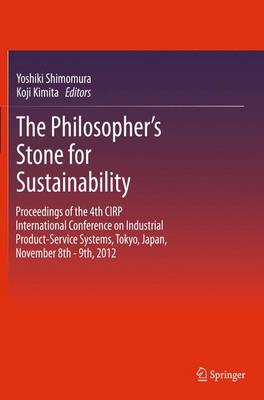 The Philosopher's Stone for Sustainability: Proceedings of the 4th CIRP International Conference on Industrial Product-Service Systems, Tokyo, Japan, November 8th - 9th, 2012 (Paperback)