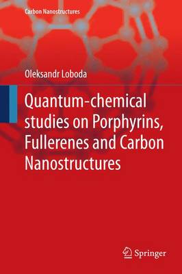 Quantum-chemical studies on Porphyrins, Fullerenes and Carbon Nanostructures - Carbon Nanostructures (Paperback)