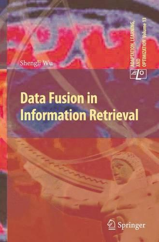 Data Fusion in Information Retrieval - Adaptation, Learning, and Optimization 13 (Paperback)