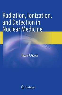 Radiation, Ionization, and Detection in Nuclear Medicine (Paperback)