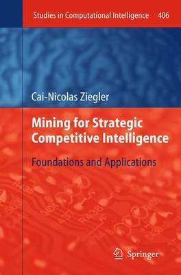 Mining for Strategic Competitive Intelligence: Foundations and Applications - Studies in Computational Intelligence 406 (Paperback)