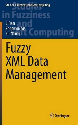 Fuzzy XML Data Management - Studies in Fuzziness and Soft Computing 311 (Hardback)