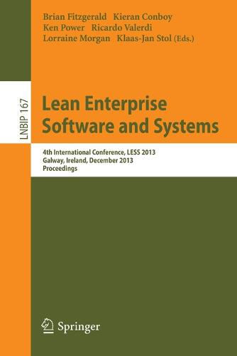Lean Enterprise Software and Systems: 4th International Conference, LESS 2013, Galway, Ireland, December 1-4, 2013, Proceedings - Lecture Notes in Business Information Processing 167 (Paperback)
