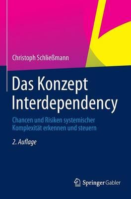 Das Konzept Interdependency: Chancen Und Risiken Systemischer Komplexit t Erkennen Und Steuern (Hardback)