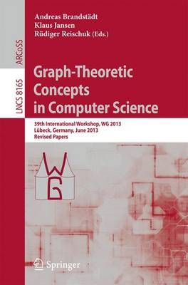Graph-Theoretic Concepts in Computer Science: 39th International Workshop, WG 2013, Lubeck, Germany, June 19-21, 2013, Revised Papers - Theoretical Computer Science and General Issues 8165 (Paperback)