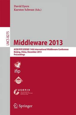 Middleware 2013: ACM/IFIP/USENIX 14th International Middleware Conference, Beijing, China, December 9-13, 2013, Proceedings - Programming and Software Engineering 8275 (Paperback)