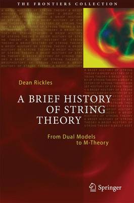 A Brief History of String Theory: From Dual Models to M-Theory - The Frontiers Collection (Hardback)