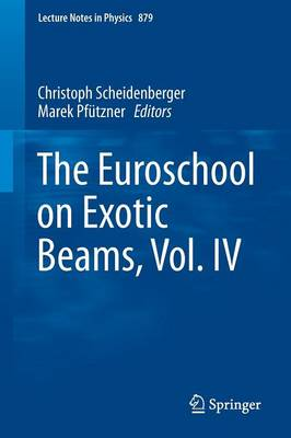 The Euroschool on Exotic Beams, Vol. IV - Lecture Notes in Physics 879 (Paperback)