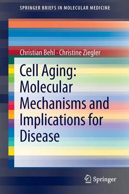 Cell Aging: Molecular Mechanisms and Implications for Disease - SpringerBriefs in Molecular Medicine (Paperback)