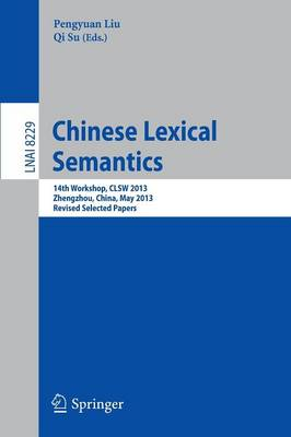 Chinese Lexical Semantics: 14th Workshop, CLSW 2013, Zhengzhou, China, May 10-12, 2013. Revised Selected Papers - Lecture Notes in Computer Science 8229 (Paperback)