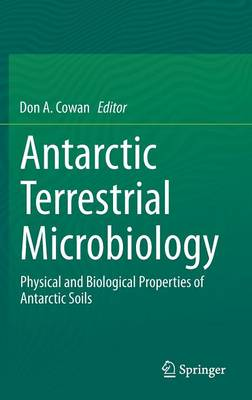 Antarctic Terrestrial Microbiology: Physical and Biological Properties of Antarctic Soils (Hardback)