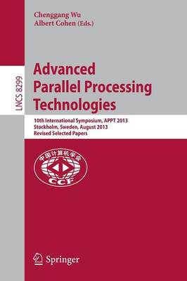 Advanced Parallel Processing Technologies: 10th International Symposium, APPT 2013, Stockholm, Sweden, August 27-28, 2013, Revised Selected Papers - Theoretical Computer Science and General Issues 8299 (Paperback)