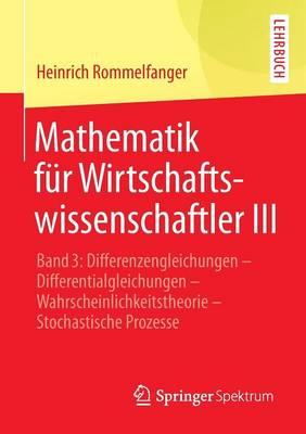 Mathematik F r Wirtschaftswissenschaftler III: Band 3: Differenzengleichungen - Differentialgleichungen - Wahrscheinlichkeitstheorie - Stochastische Prozesse (Paperback)