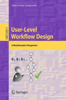 User-Level Workflow Design: A Bioinformatics Perspective - Programming and Software Engineering 8311 (Paperback)