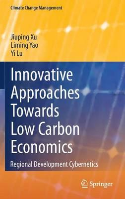 Innovative Approaches Towards Low Carbon Economics: Regional Development Cybernetics - Climate Change Management (Hardback)