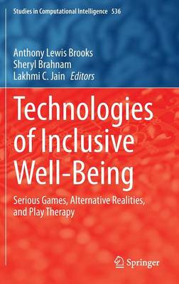 Technologies of Inclusive Well-Being: Serious Games, Alternative Realities, and Play Therapy - Studies in Computational Intelligence 536 (Hardback)