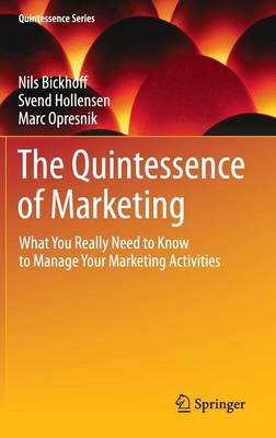 The Quintessence of Marketing: What You Really Need to Know to Manage Your Marketing Activities - Quintessence Series (Hardback)