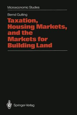 Taxation, Housing Markets, and the Markets for Building Land: An Intertemporal Analysis - Microeconomic Studies (Paperback)