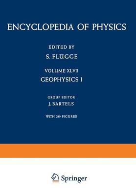 Geophysik I / Geophysics I - Handbuch Der Physik Encyclopedia of Physics/Geophysik/Geophysics 10 / 47 (Paperback)