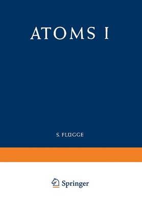 Atoms I / Atome I - Atom- und Molekulphysik / Atomic and Molecular Physics 7 / 35 (Paperback)