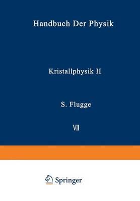 Kristallphysik II / Crystal Physics II - Handbuch der Physik Encyclopedia Of Physics / Mechanisches U 3 / 7 / 2 (Paperback)