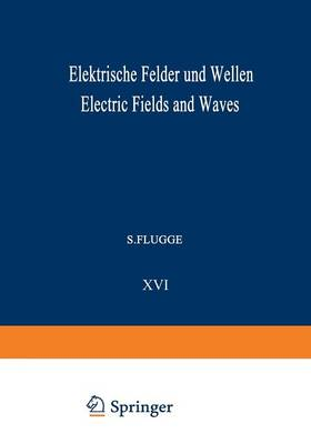 Elektrische Felder und Wellen / Electric Fields and Waves - Handbuch der Physik /  Encyclopedia of Physics / Elektrisches und Magnetisches Verhalten der Materie / Electric and Magnetic Behavior of Matter 4 / 16 (Paperback)