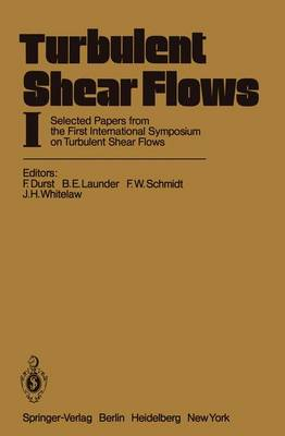 Turbulent Shear Flows I: Selected Papers from the First International Symposium on Turbulent Shear Flows, The Pennsylvania State University, University Park, Pennsylvania, USA, April 18-20, 1977 (Paperback)