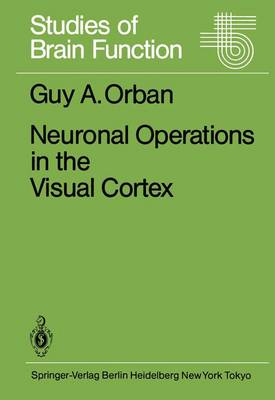 Neuronal Operations in the Visual Cortex - Studies of Brain Function 11 (Paperback)