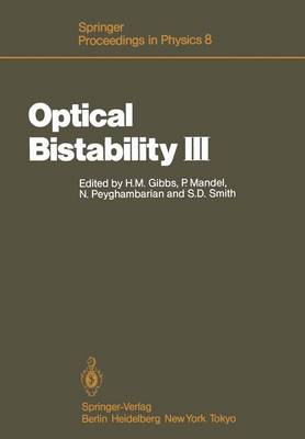 Optical Bistability III: Proceedings of the Topical Meeting, Tucson, Arizona, Dezember 2-4, 1985 - Springer Proceedings in Physics 8 (Paperback)