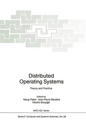 Distributed Operating Systems: Theory and Practice - Nato ASI Subseries F: 28 (Paperback)