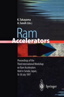 Ram Accelerators: Proceedings of the Third International Workshop on Ram Accelerators Held in Sendai, Japan, 16-18 July 1997 (Paperback)