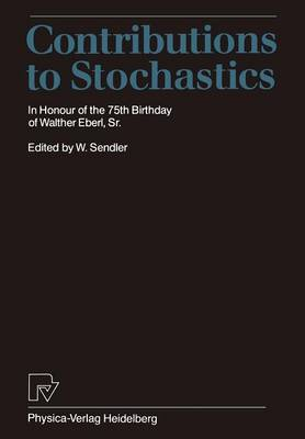 Contributions to Stochastics: In Honour of the 75th Birthday of Walther Eberl, Sr. (Paperback)