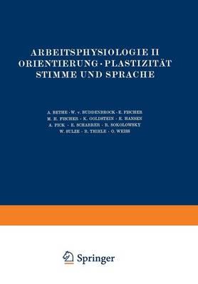 Arbeitsphysiologie II Orientierung - Plastizit t Stimme Und Sprache - Handbuch Der Normalen Und Pathologischen Physiologie 5 (Paperback)