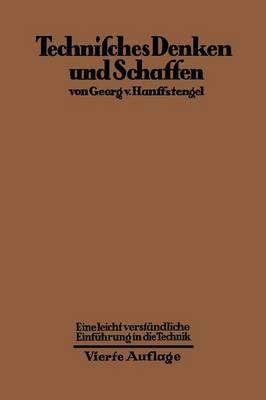 Technisches Denken Und Schaffen: Eine Leichtverstandliche Einfuhrung in Die Technik (Paperback)