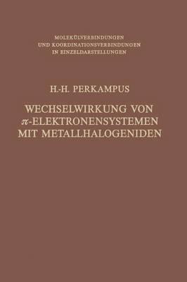 Wechselwirkung von ?-Elektronensystemen mit Metallhalogeniden - Molekulverbindungen und Koordinationsverbindungen in Einzeldarstellungen (Paperback)