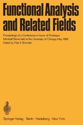 Functional Analysis and Related Fields: Proceedings of a Conference in honor of Professor Marshall Stone, held at the University of Chicago, May 1968 (Paperback)
